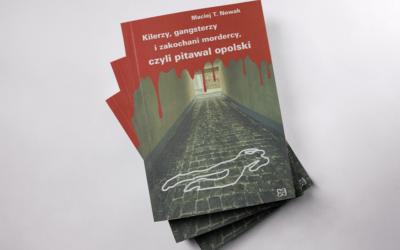 Opolski Pitawal, czyli gangsterzy i kilerzy ze Stolicy Polskiej Piosenki